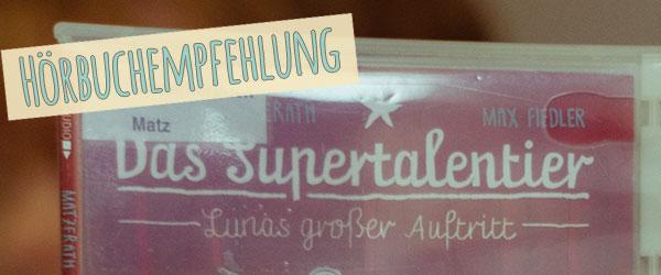 """NMeine Empfehlung zum Hörbuch """"Das Supertalentier"""". Für Kinder und Eltern."""